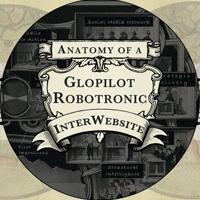 anatomy of a glopilot robotronic interwebsite